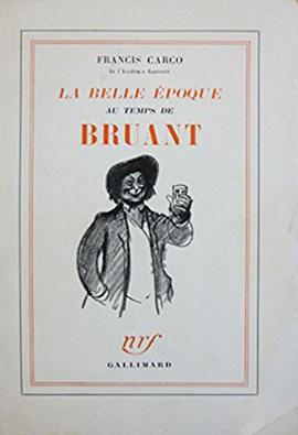 La belle époque au temps de Bruant | Francis Carco (1886-1958)