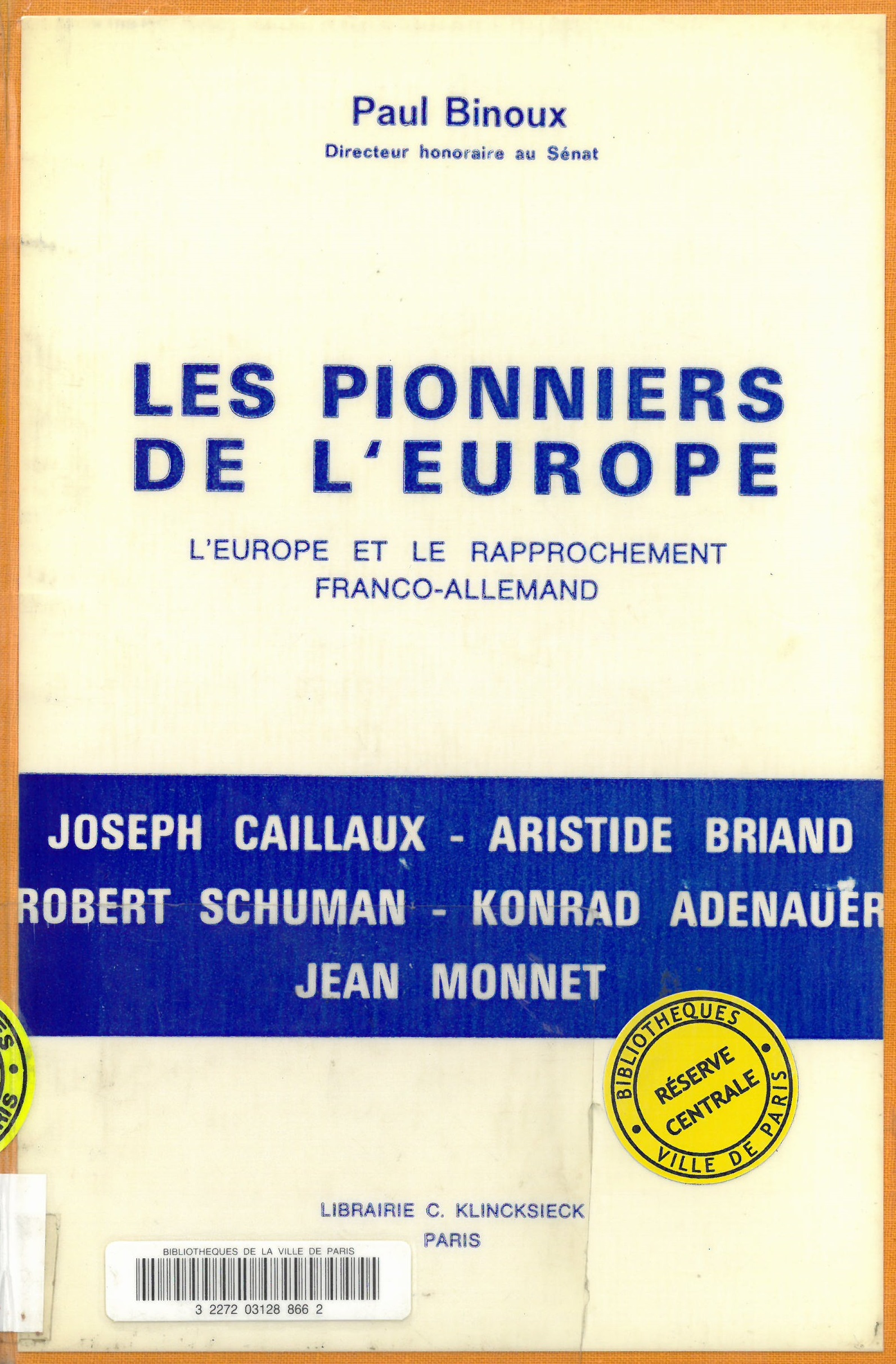 Les pionniers de l'Europe : l'Europe et le rapprochement franco-allemand : Joseph Caillaux, Aristide Briand, Robert Schuman, Konrad Adenauer, Jean Monnet | Paul Binoux