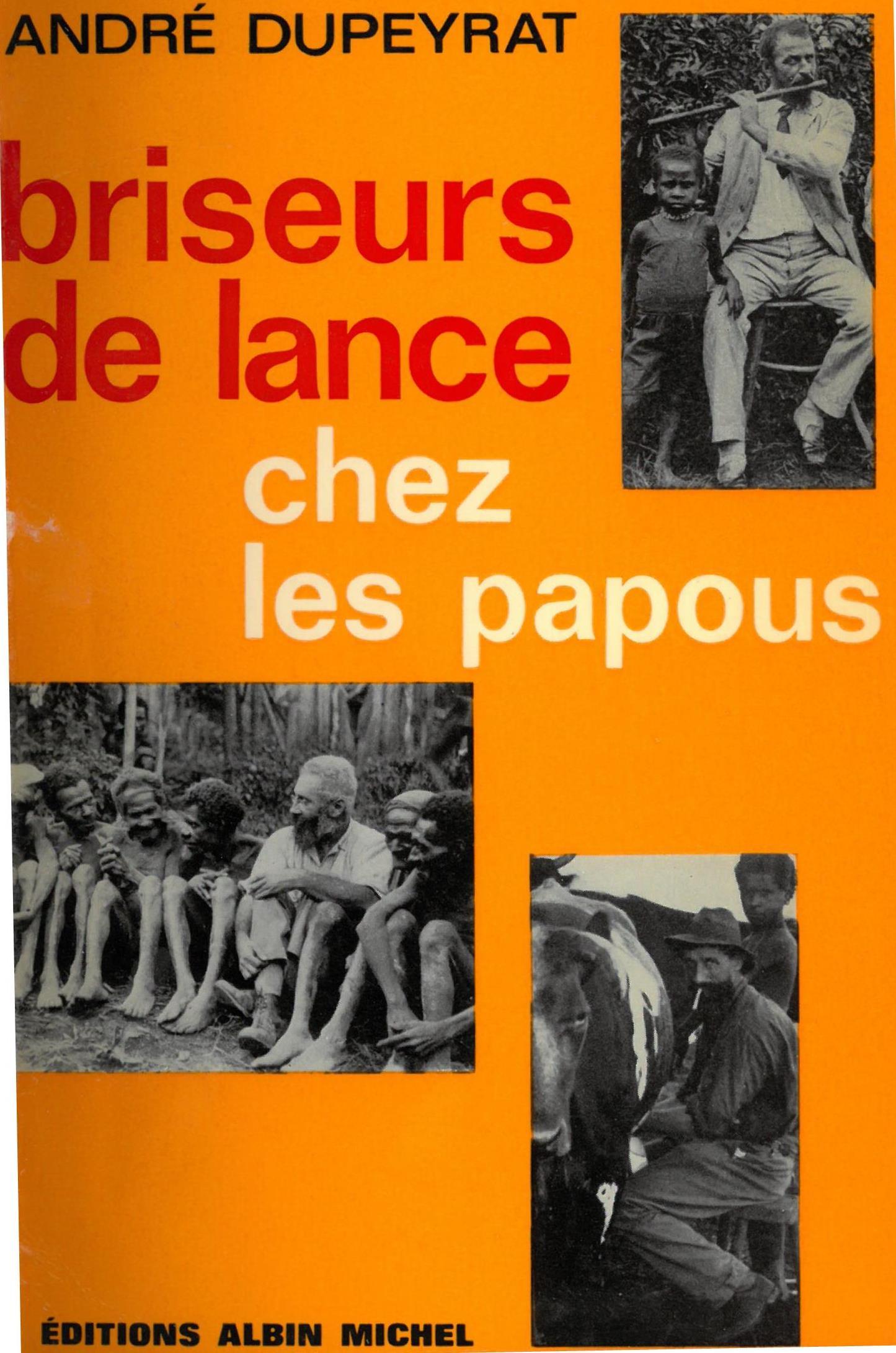 Briseurs de lance chez les papous   André Dupeyrat