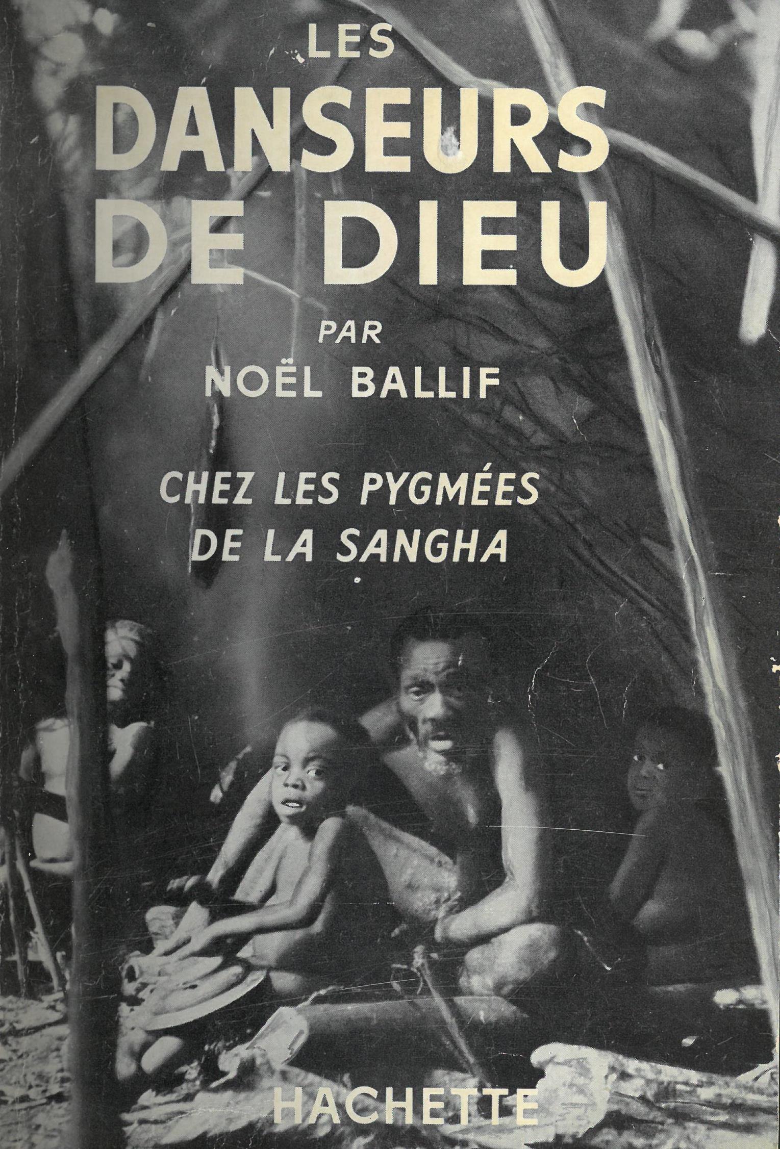 Les danseurs de Dieu : chez les pygmées de la Sangha   Noel Ballif