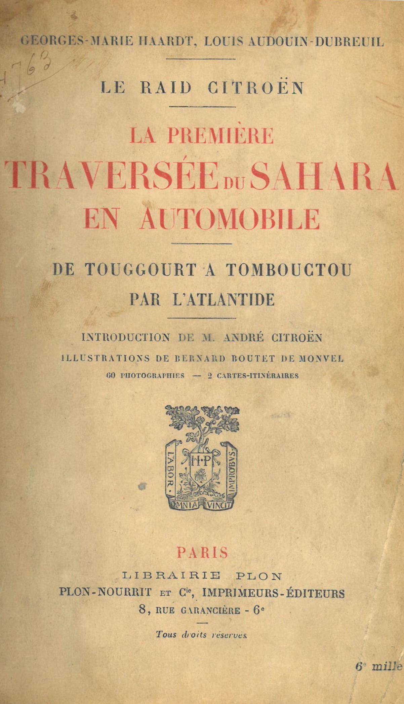 La première traversée du Sahara en automobile : de Touggourt à Tombouctou par l'Atlantide   Georges-Marie Haardt