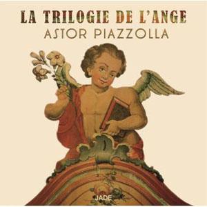 Astor Piazzolla - La Trilogie de l'ange