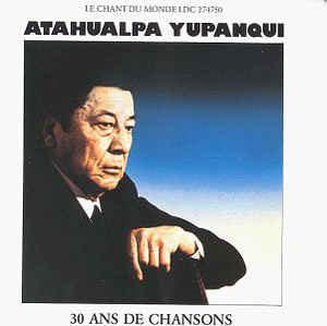Atahualpa Yupanqui - 30 ans de chansons
