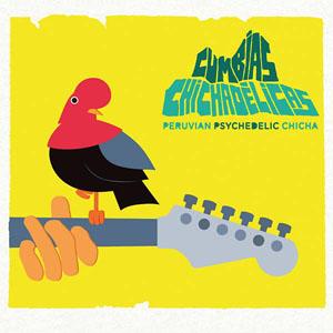 Compilation - Cumbias Chichadelicas : Peruvian psychedelics