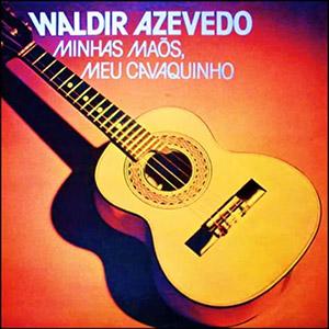Waldir Azevedo - Minha maes , meu cavaquinho