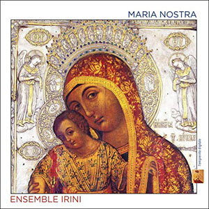 Maria nostra | Ensemble Irini. Ensemble vocal