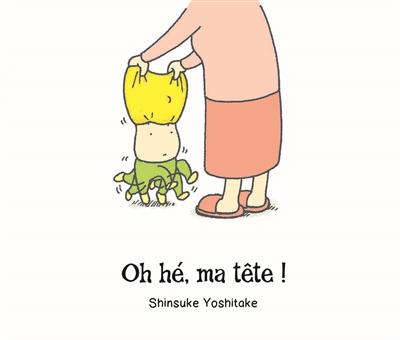 Oh hé, ma tête ! | Shinsuke Yoshitake (1973-....). Auteur