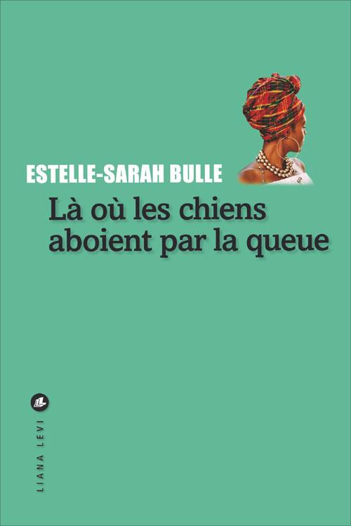 Là où les chiens aboient par la queue | Estelle-Sarah Bulle (1974-....). Auteur
