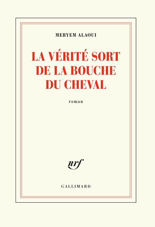 La vérité sort de la bouche du cheval : roman | Meryem Alaoui. Auteur