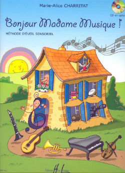 Bonjour Madame Musique ! : méthode d'éveil sensoriel | Marie-Alice Charritat. Auteur