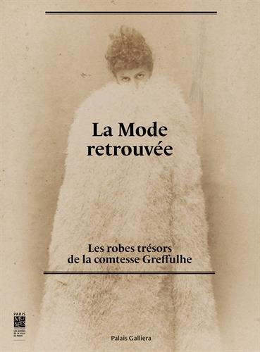 La mode retrouvée : les robes trésors de la comtesse Greffulhe : [exposition, Paris, Palais Galliera, 7 novembre 2015-20 mars 2016, New York, Fashion institute of technology, septembre 2016-janvier 2017] |