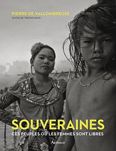 Souveraines : ces peuples où les femmes sont libres | Pierre de Vallombreuse. Photographe