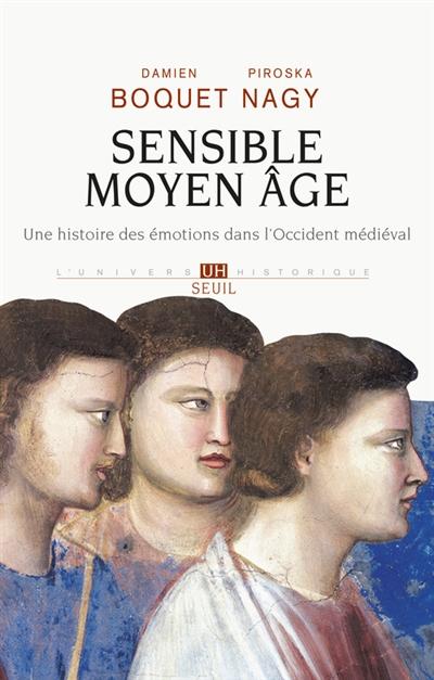 Sensible Moyen âge : une histoire des émotions dans l'Occident médiéval | Damien Boquet. Auteur