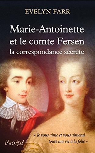 Marie-Antoinette et le comte de Fersen : la correspondance secrète |  Marie-Antoinette (1755-1793) - reine de France. Auteur
