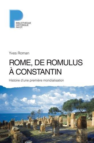 Rome, de Romulus à Constantin : histoire d'une première mondialisation, VIIIe s. av. J.-C.-IVe s. apr. J.-C. | Yves Roman. Auteur