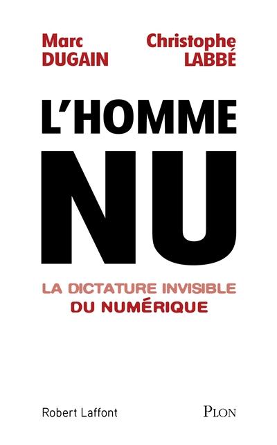 L'homme nu. La dictature invisible du numérique | Marc Dugain - Auteur du texte