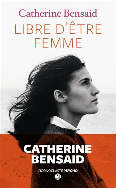 Libre d'être femme | Catherine Bensaid (1950-....). Auteur