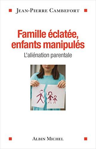 Famille éclatée, enfants manipulés : l'aliénation parentale | Jean-Pierre Cambefort. Auteur