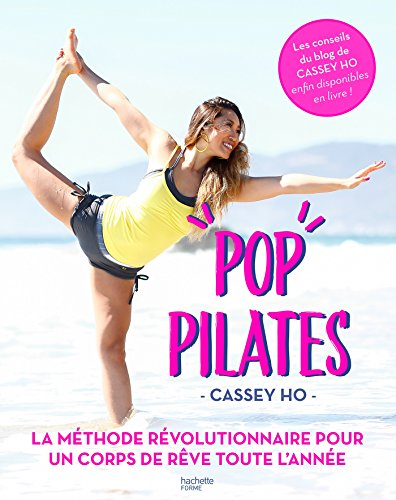 Pop Pilates, un corps de rêve toute l'année avec Cassey Ho : le programme pour affiner sa silhouette, manger équilibré et se sentir bien en toute saison, dans son corps comme dans sa tête | Cassey Ho. Auteur