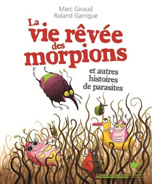 La vie rêvée des morpions : et autres histoires de parasites | Marc Giraud (1955-....). Auteur