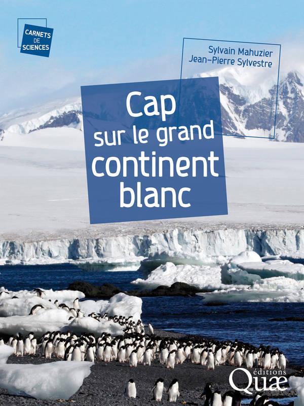 Cap sur le grand continent blanc | Sylvain Mahuzier (1957-....). Auteur