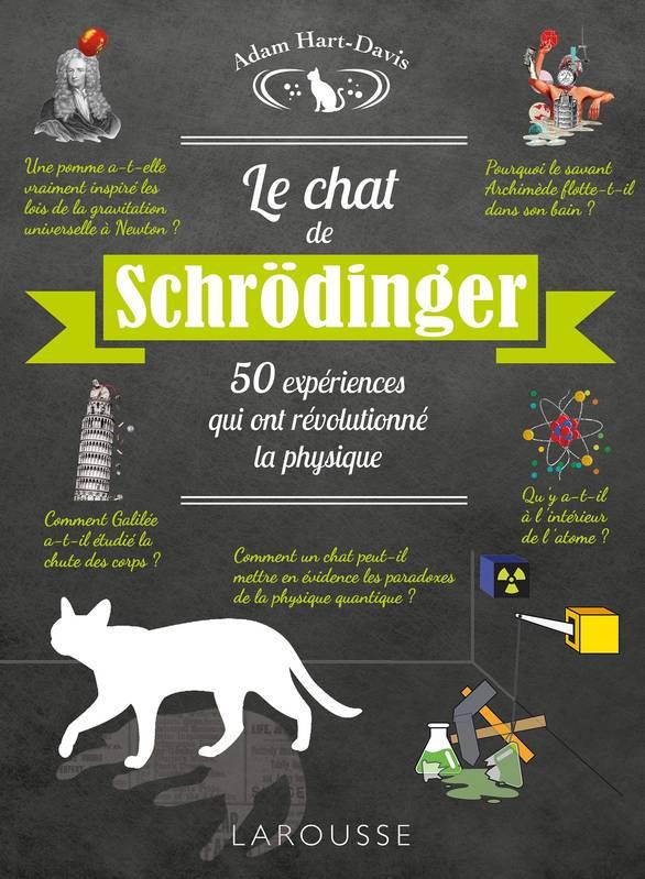 Le chat de Schrödinger : 50 expériences qui ont révolutionné la physique | Adam Hart-Davis (1943-....). Auteur