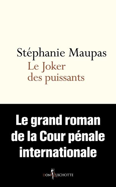 Le joker des puissants : le grand roman de la Cour pénale internationale | Stéphanie Maupas. Auteur