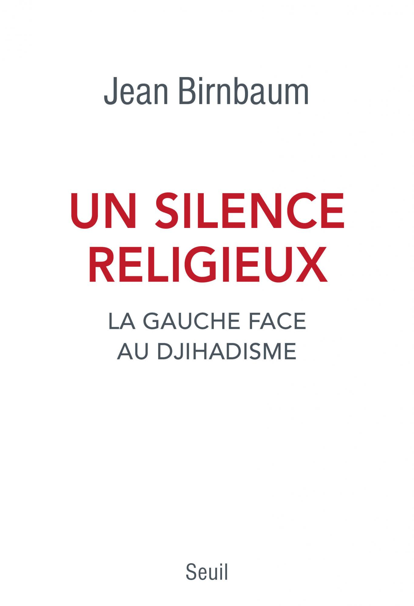 Un silence religieux : la gauche face au djihadisme | Jean Birnbaum (1974?-....). Auteur