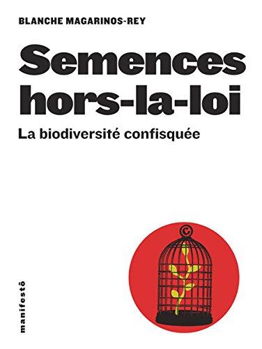 Semences hors-la-loi : la biodiversité confisquée | Blanche Magarinos-Rey. Auteur