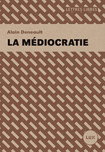 La médiocratie  | Alain Deneault (1970-....). Auteur