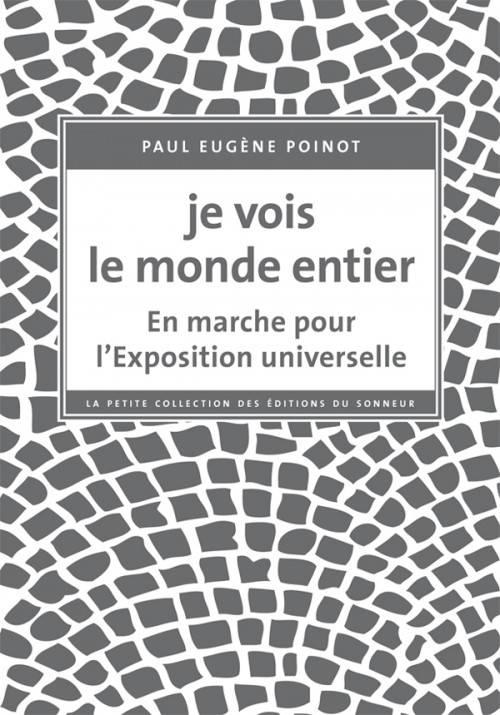 Je vois le monde entier : en marche pour l'Exposition universelle | Paul Eugène Poinot. Auteur
