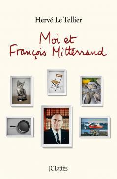 Moi et François Mitterrand | Hervé Le Tellier (1957-....). Auteur