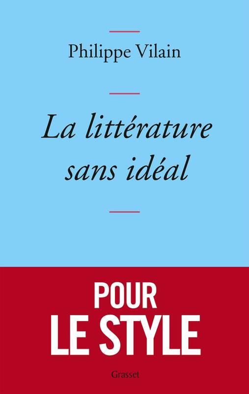 La littérature sans idéal | Philippe Vilain (1969-....). Auteur