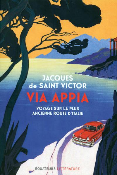 Via Appia : voyage sur la plus ancienne route d'Italie | Jacques de Saint-Victor (1963-....). Auteur