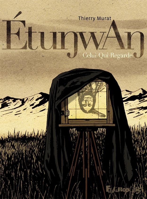 Etunwan : celui-qui-regarde | Thierry Murat (1966-....). Auteur