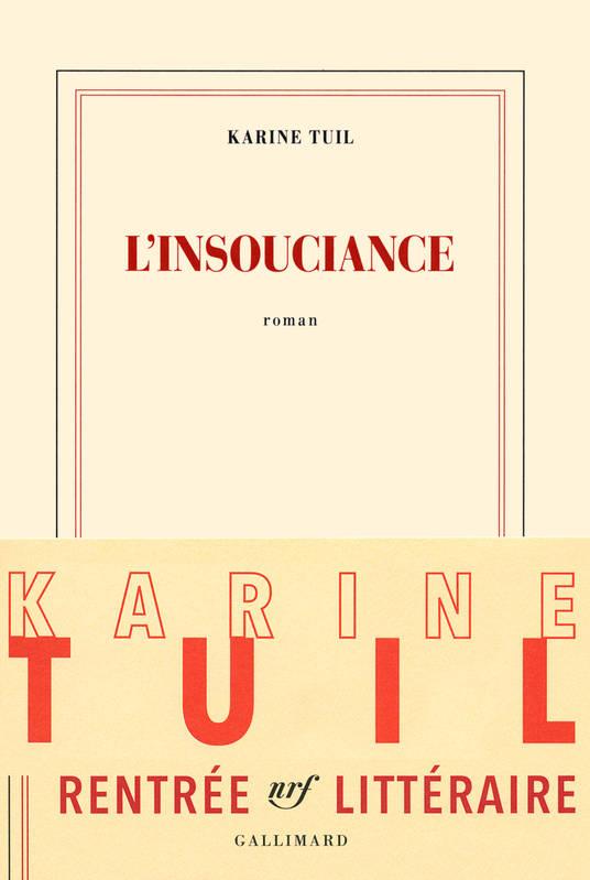 L'insouciance | Karine Tuil (1972-....). Auteur