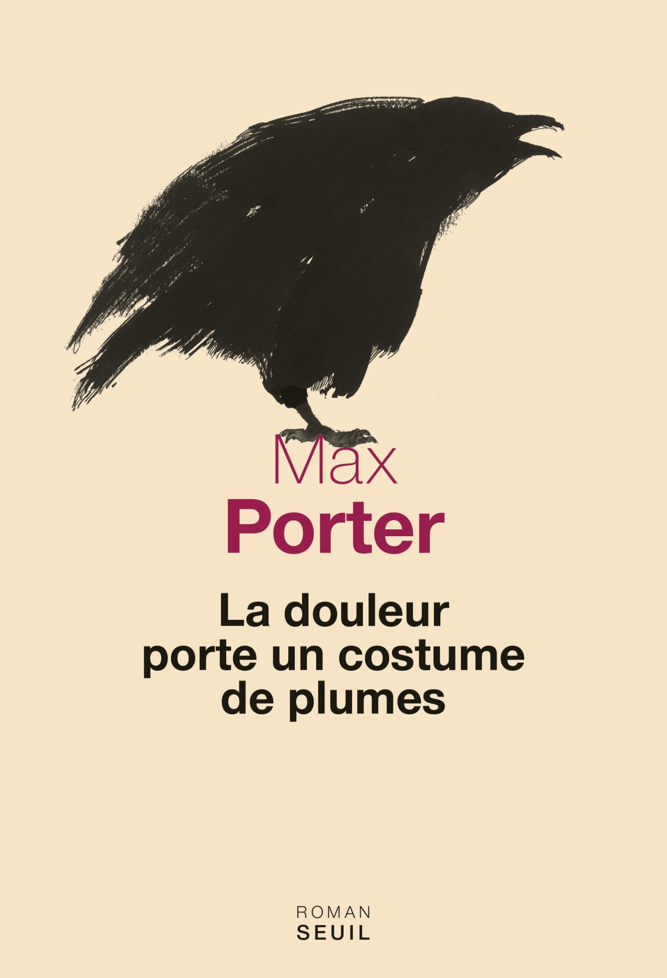 La douleur porte un costume de plumes | Max Porter. Auteur