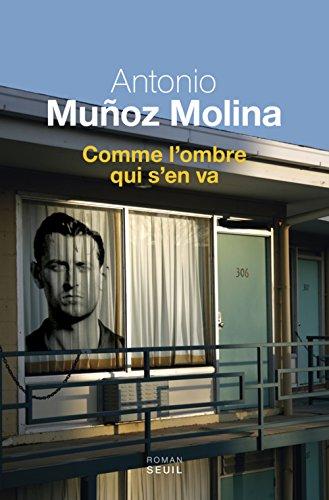Comme l'ombre qui s'en va | Antonio  Muñoz Molina (1956-....). Auteur
