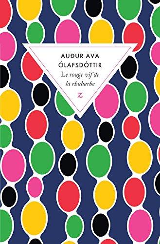 Le rouge vif de la rhubarbe |  Audur Ava Olafsdottir (1958-....). Auteur
