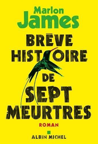Brève histoire de sept meurtres | Marlon James (1970-....). Auteur