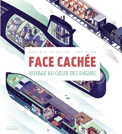 Face cachée : voyage au coeur des engins | Pascale Hédelin. Auteur