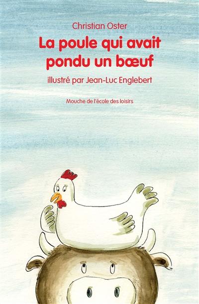 La poule qui avait pondu un boeuf | Christian Oster (1949-....). Auteur