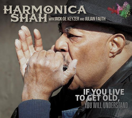 If you live to get old, you will understand |  Harmonica Shah. Musicien