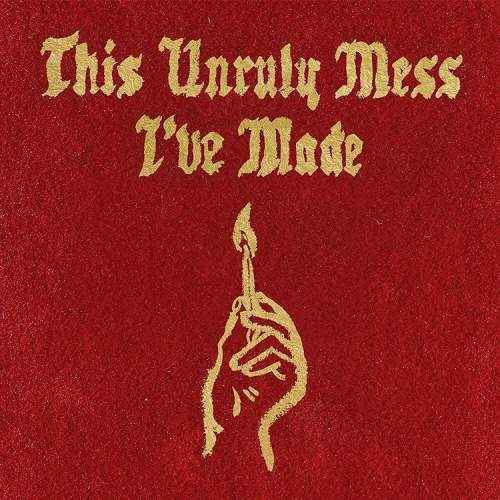 This unruly mess I've made |  Macklemore