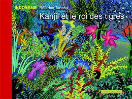 Kanjil et le roi des tigres : conte indonésien |