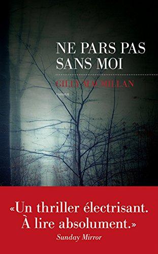 Ne pars pas sans moi   Gilly Macmillan. Auteur