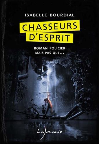 Chasseurs d'esprit   Isabelle Bourdial (1961-....). Auteur