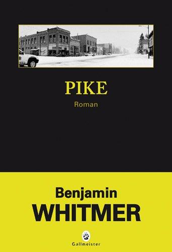 Pike : roman   Benjamin Whitmer (1972-....). Auteur